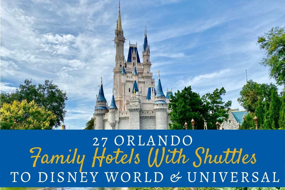 27 Orlando Family Hotels With Shuttles To Disney World & Universal