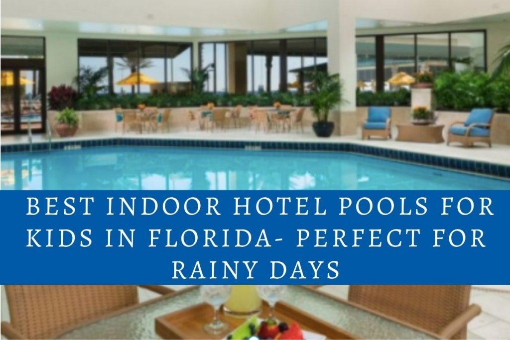 Best Indoor Hotel Pools For Kids In Florida